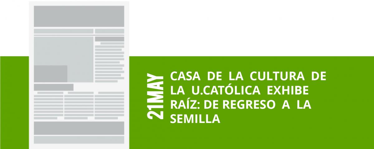 18-21-casa-de-la-cultura-de-la-u-catolica-exhibe-la-u-catolica-exhibe-raiz-de-regreso-a-la-raiz-de-regreso-a-la-semilla-semilla