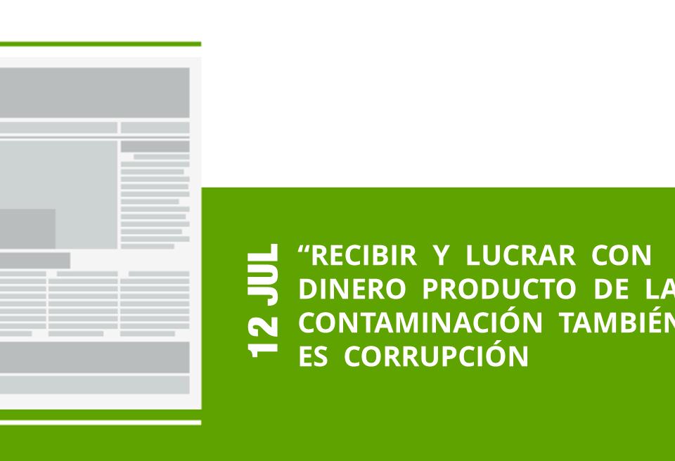 9-12-jul-recibir-y-lucrar-con-dinero-producto-de-la-contaminacion-tambien-es-corrupcion